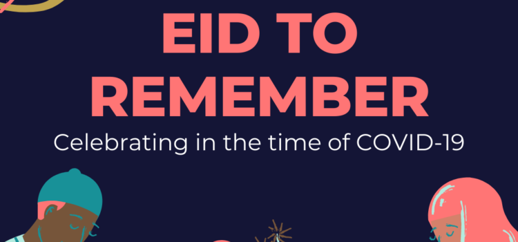 Making this an Eid to Remember – Celebrating in the time of COVID-19