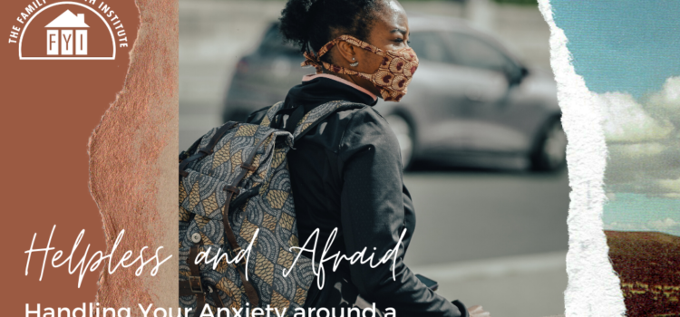 Helpless and Afraid –  Handling Your Anxiety around a Loved One Who is Hospitalized