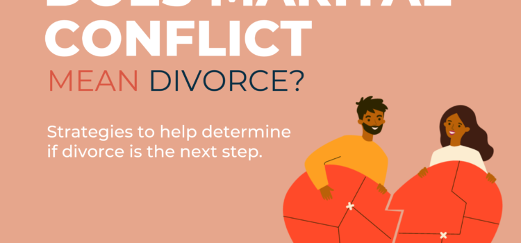 Does marital conflict mean divorce? Strategies to help determine if divorce is the next step.