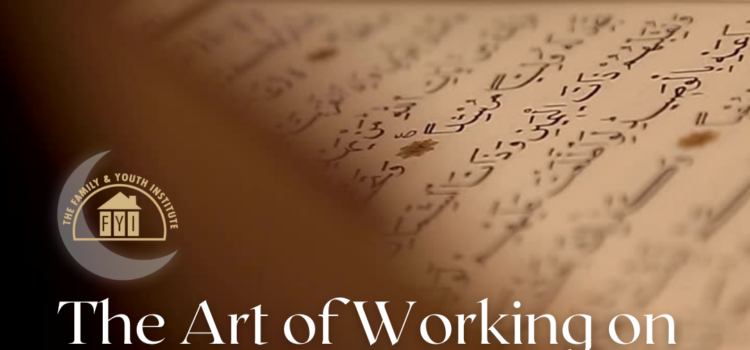 The Art of Working on Yourself— Tips for Ramadan and Beyond
