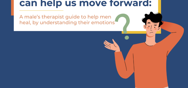 How Breaking Stereotypes can Help us Move Forward: A Male's Therapist Guide to Help Men Heal, by Understanding their Emotions