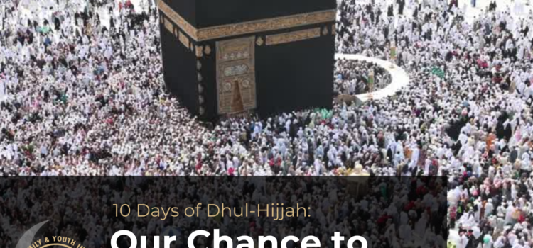 10 Days of Dhul-Hijjah: Our Chance to Connect with Allah (SWT)